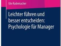 Leichter führen und besser entscheiden - Psychologie für Manager (SPRINGER GABLER VERLAG)