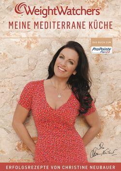 Weight Watchers. Meine mediterrane Küche. Erfolgsrezepte von Christine Neubauer