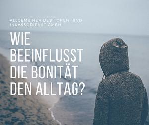 Allgemeiner Debitoren- und Inkassodienst GmbH Wie beeinflusst die Bonität den Alltag?